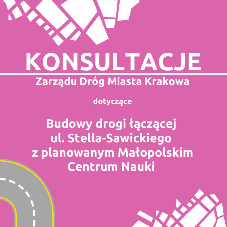 """Konsultacje społeczne """"Budowy drogi łączącej ul. Stella-Sawickiego z planowanym Małopolskim Centrum Nauki"""""""