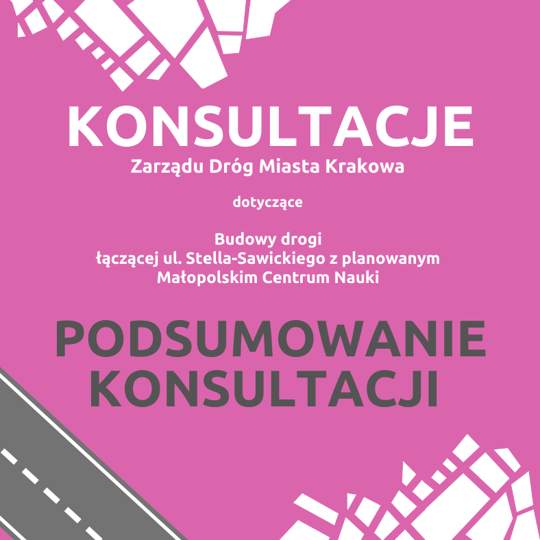"""Podsumowanie konsultacji społecznych """"Budowy drogi łączącej ul. Stella-Sawickiego z planowanym Małopolskim Centrum Nauki"""""""