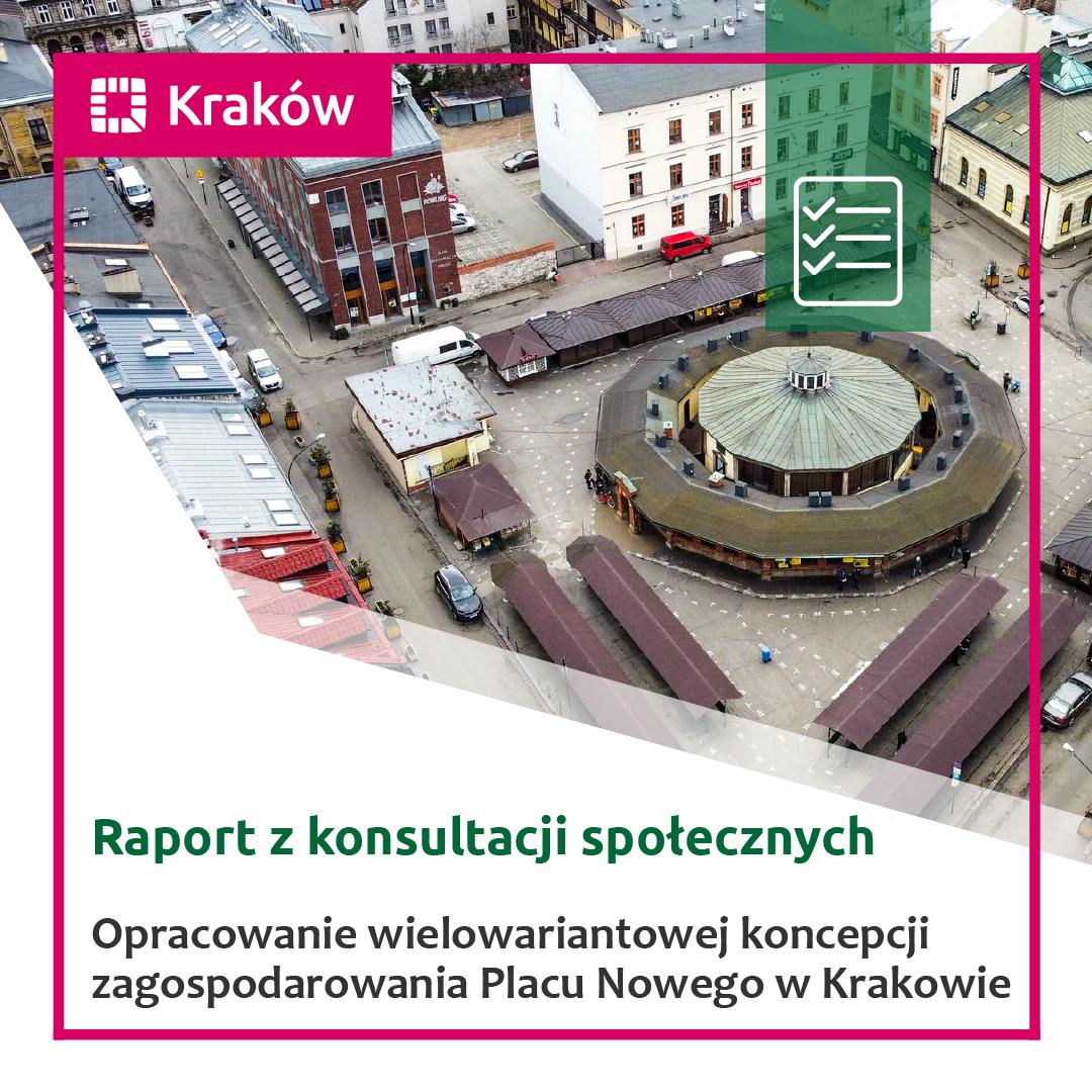 """Raport z konsultacji """"Opracowania wielowariantowej koncepcji zagospodarowania placu Nowego w Krakowie"""""""